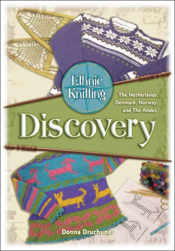 Ethnic Knitting: Discovery: The Netherlands, Denmark, Norway, and The Andes 1